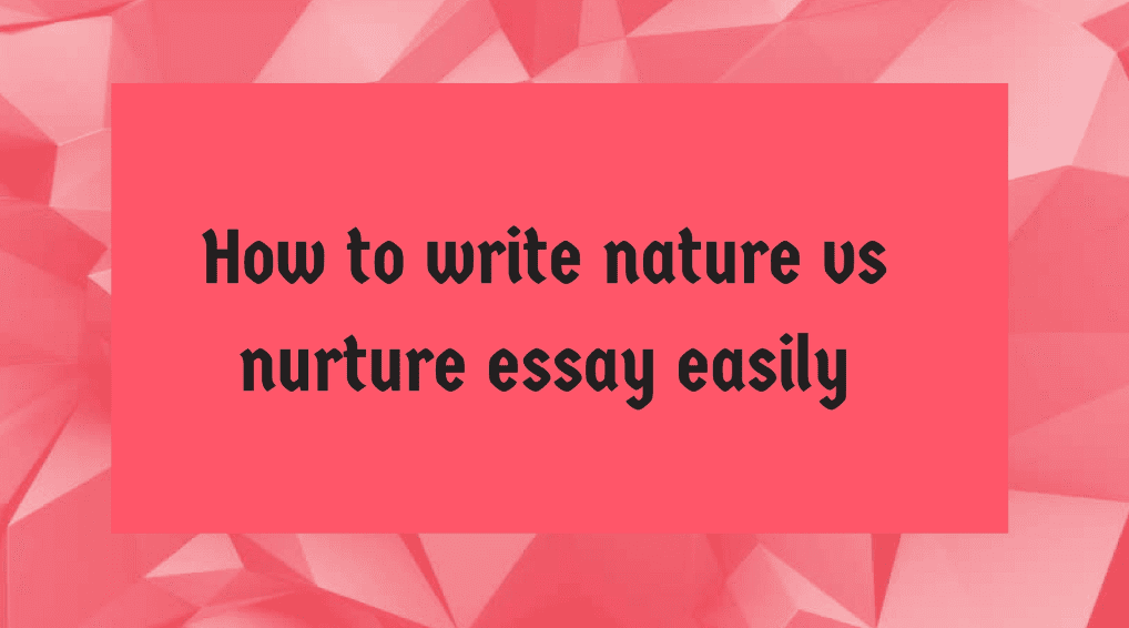 how to write nature vs  nurture essay easily